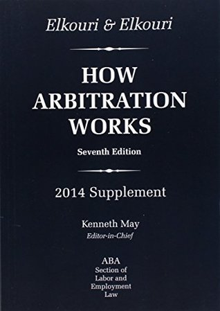 Elkouri & Elkouri: How Arbitration Works, Seventh Ed, 2014 Supplement