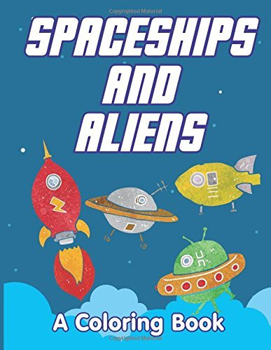 Spaceships and Aliens (A Coloring Book)