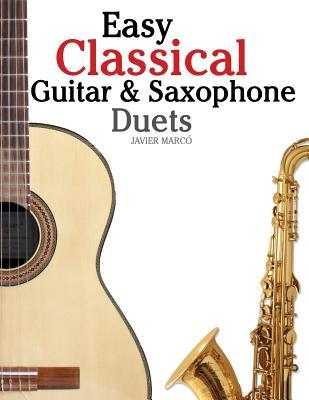 Easy Classical Guitar & Saxophone Duets: For Alto, Baritone, Tenor & Soprano Saxophone Player. Featuring Music of Mozart, Handel, Strauss, Grieg and Other Composers. in Standard Notation and Tablature.