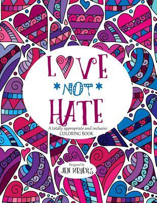 Love *not* Hate: A Totally Appropriate and Inclusive Coloring Book