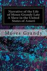Narrative of the Life of Moses Grandy Late a Slave in the United States of Ameri
