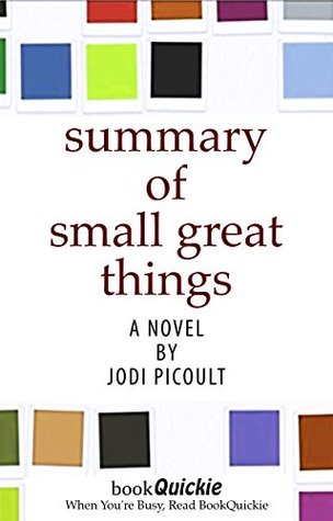 Summary: Small Great Things By Jodi Picoult - Read the Entire Book In 5 Minutes! (With Bonus Sections) (BookQuickie 1)