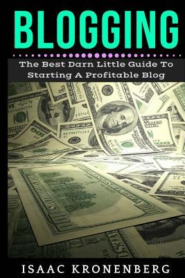 Blogging: The Best Darn Little Guide to Starting a Profitable Blog