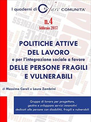 Politiche attive del lavoro e per l'integrazione sociale a favore delle persone fragili e vulnerabili (I Quaderni di Fare Comunità)