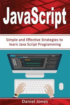 Simple JavaScript Strategies: Simple and Effective Strategies to Learn JavaScript Programming( JavaScript Programming, Java, Activate Your Web Pages, Programming Book-3)