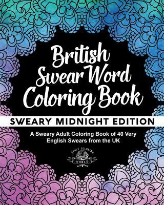 British Swear Word Coloring Book: A Sweary Adult Coloring Book of 40 Very English Swears from the UK