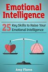 Emotional Intelligence: 25 Key Skills to Raise Your Emotional Intelligence