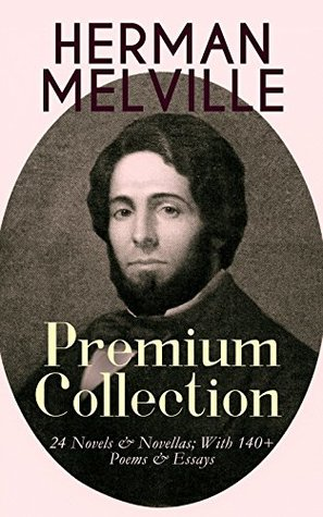 HERMAN MELVILLE – Premium Collection: 24 Novels & Novellas; With 140+ Poems & Essays: Adventure Classics, Sea Tales & Philosophical Novels, Including Moby-Dick, ... Pierre, Israel Potter, The Confidence-Man…