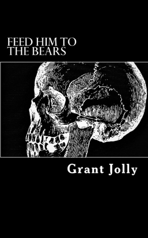 Feed Him to the Bears: A Collection of Poetry