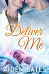 Deliver Me (Silver Oak Medical Center, #2)