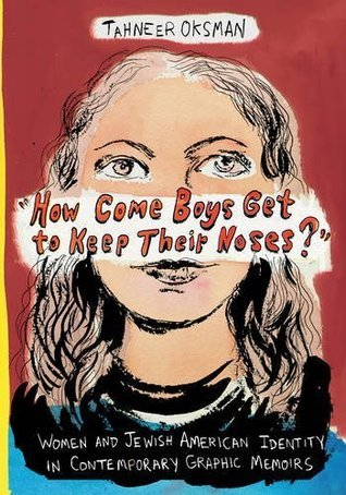 """""""How Come Boys Get to Keep Their Noses?"""": Women and Jewish American Identity in Contemporary Graphic Memoirs"""