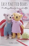 Easy Knitted Bears: Knitting patterns for bears and outfits