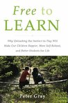 Book cover for Free to Learn: Why Unleashing the Instinct to Play Will Make Our Children Happier, More Self-Reliant, and Better Students for Life