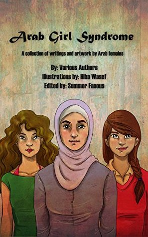 Arab Girl Syndrome: A collection of writings and artwork by Arab females