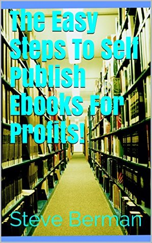The Easy Steps To Self Publish Ebooks For Profits!