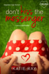 Don't Kiss the Messenger by Katie  Ray