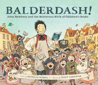Balderdash!: John Newbery and the Boisterous Birth of Children's Books
