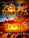 Phoenix Under Fire: Aries (Supernatural Wars #1; Zodiac Shifters #7)