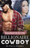 Knocked Up By The Billionaire Cowboy by Paula Mabbel
