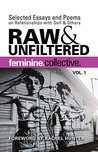 Feminine Collective: Raw and Unfiltered Vol 1: Selected Essays and Poems on Relationships with Self and Others