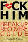 F*CK HIM: BREAK UP RECOVERY GUIDE