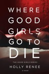 Where Good Girls Go To Die