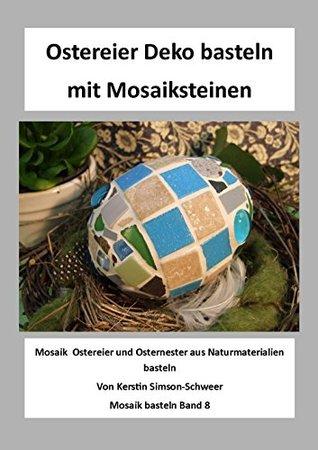 Ostereier Deko basteln mit Mosaiksteinen: Mosaik Ostereier und Osternester aus Naturmaterialien basteln (Mosaik basteln 8)