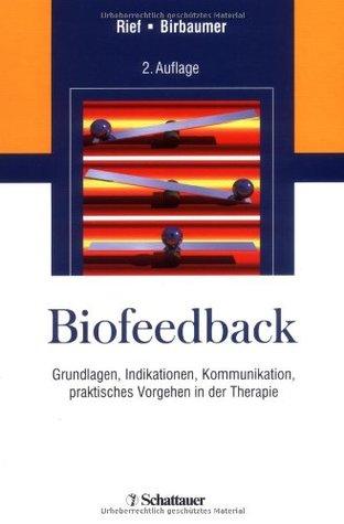 Biofeedback: Grundlagen, Indikationen, Kommunikation, praktisches Vorgehen in der Therapie