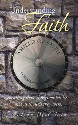Understanding Faith: calling those things which be not as though they were.