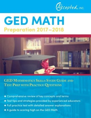 GED Math Preparation 2017-2018: GED Mathematics Skills Study Guide and Test Prep with Practice Questions