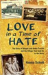 Love in a Time of Hate: The Story of Magda and Andre Trocme and the Village That Said No to the Nazis