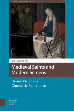 Medieval Saints and Modern Screens: Divine Visions as Cinematic Experience