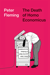 The Death of Homo Economicus: Work, Debt and the Myth of Endless Accumulation