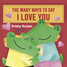 The Many Ways To Say I Love You by Kristy Kurjan