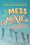 Of Mess and Moxie...