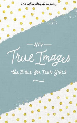 NIV, True Images Bible, Hardcover: The Bible for Teen Girls
