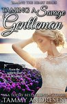 Taming a Savage Gentleman (Taming the Heart, #5)