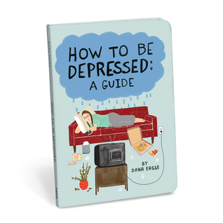 How to Be Depressed: A Guide