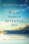 What Happens After You Die by Randy Frazee
