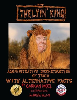 The Lyin' King: Administrative Deconstruction of Truth with Alternative Facts