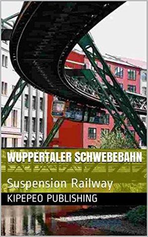 Wuppertaler Schwebebahn: Suspension Railway