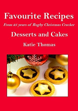 Favourite Recipes Desserts and Cakes: from 25 years of Rugby Christmas Cracker