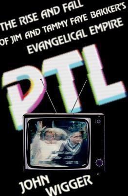 PTL by John Wigger