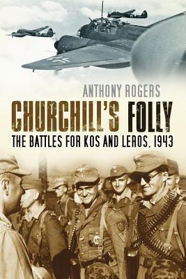 Churchill's Folly: The Battles for Kos and Leros, 1943