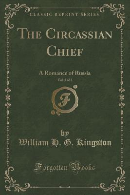 The Circassian Chief, Vol. 2 of 3: A Romance of Russia