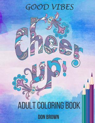Good Vibes Adult Coloring Book: Cheer Up