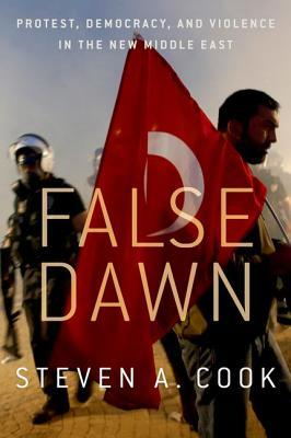 False Dawn: Protest, Democracy, and Violence in the New Middle East