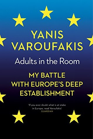 Adults In The Room: My Battle With Europe�s Deep Establishment