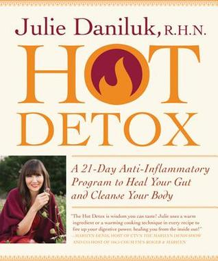 Ebook Hot Detox: A 21-Day Anti-Inflammatory Program to Heal Your Gut and Cleanse Your Body by Julie Daniluk PDF!
