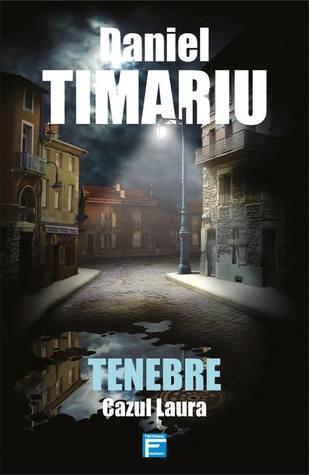 Tenebre. Cazul Laura by Daniel Timariu